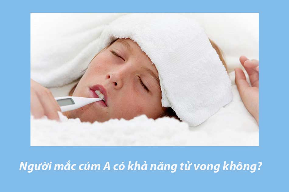 Người mắc cúm A có khả năng tử vong không?