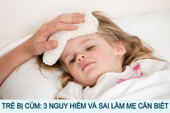 Trẻ bị cúm: 3 nguy hiểm và sai lầm mẹ cần biết