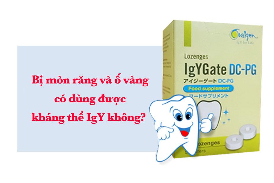 Bị mòn răng và ố vàng có dùng được kháng thể IgY không? 1